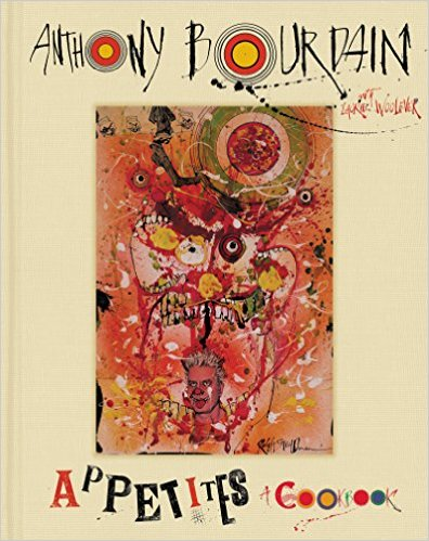 Appetites by Anthony Bourdain. Cover art by Ralph Steadman